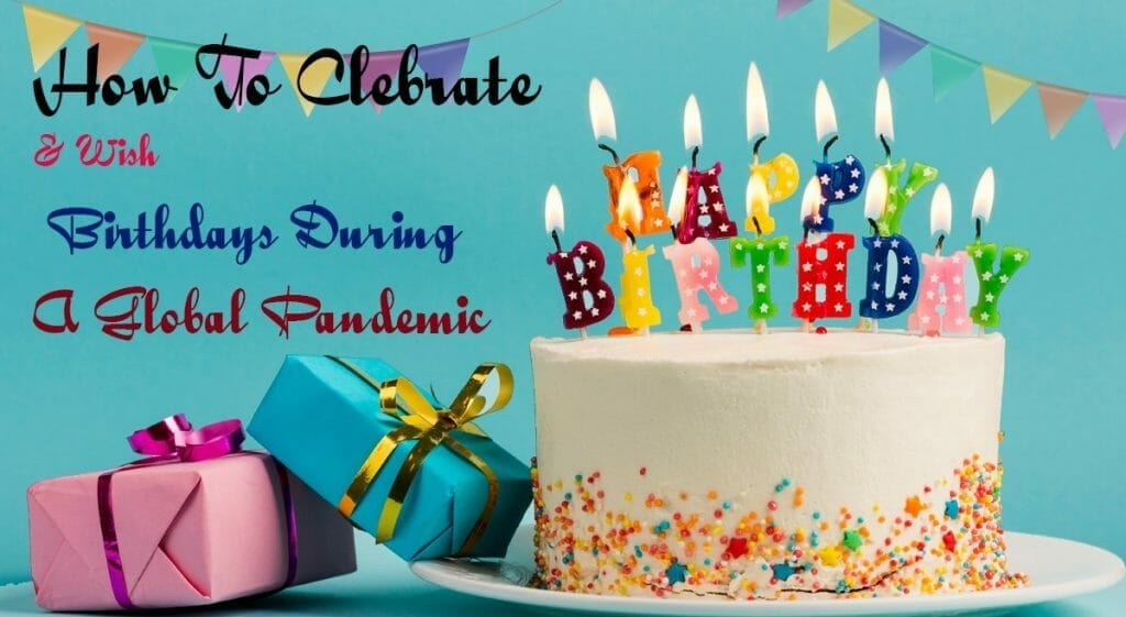 How to Celebrate and Wish Birthdays During a Worldwide Pandemic