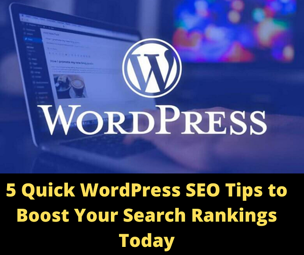 5 Quick WordPress SEO Tips to Boost Your Search Rankings Today