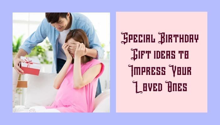Special-Birthday-Gift-ideas-to-Impress-Your-Loved-Ones