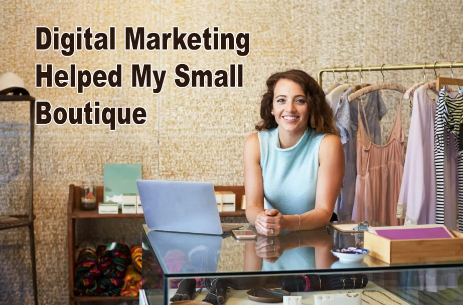 How Digital Marketing Helped My Small Boutique Turn into a Success