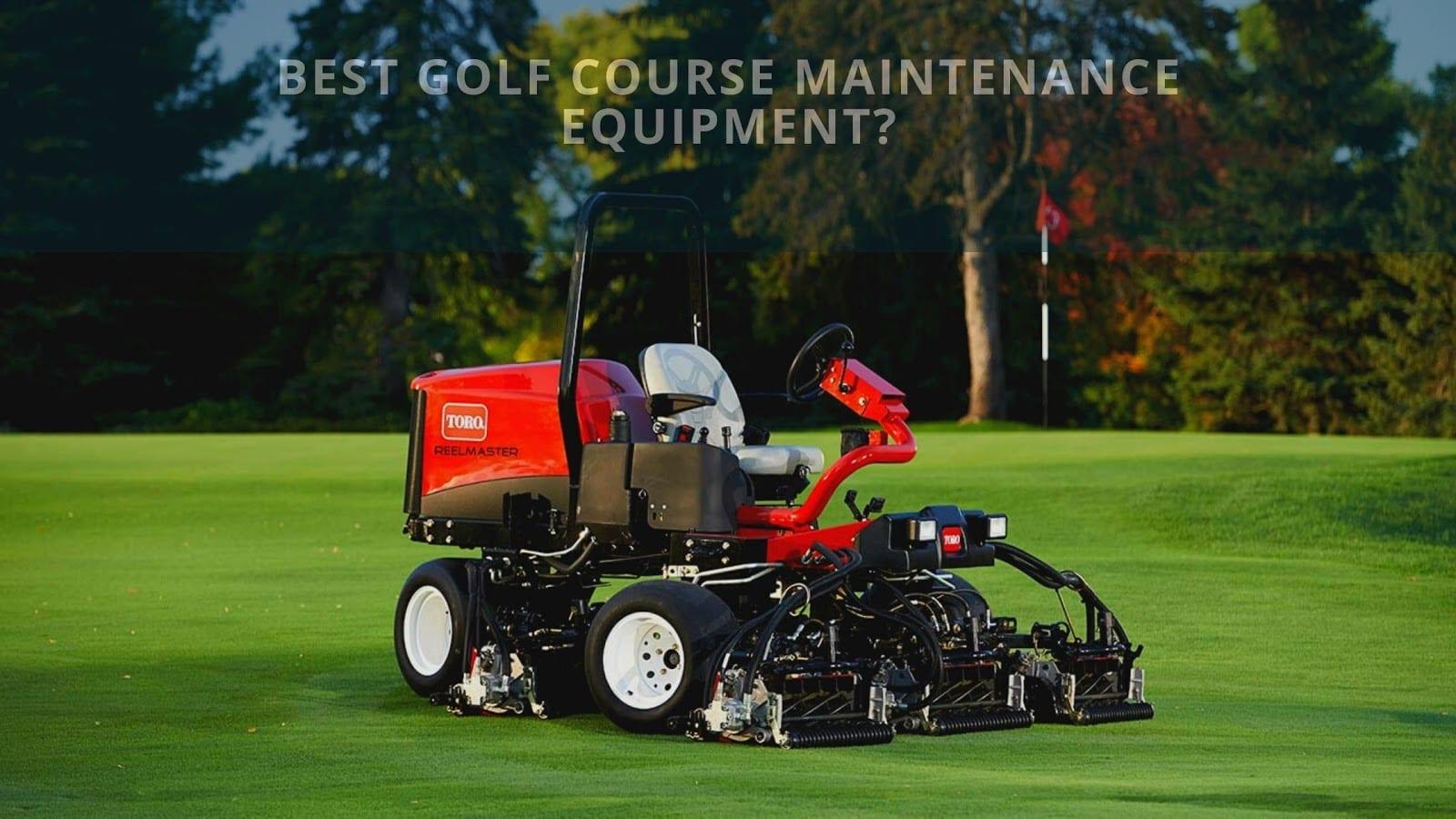 Best Golf Course Maintenance Equipment